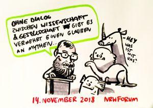 Ohne Dialog zwischen Wissenschaft & Gesellschaft gibt es vermehrt einen Glauben an Mythen...; 14. November 2018 NRW Forum